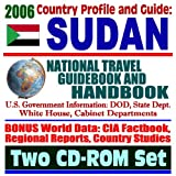 2006 Country Profile and Guide to Sudan: National Travel Guidebook and Handbook, Darfur, Al-Shifa Pharmaceutical Plant Attack in 1998, U.S. Sanctions Against Sudan (Two CD-ROM Set)