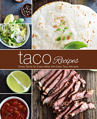 Taco Recipes: Enjoy Tacos for Every Meal with Easy Taco Recipes by BookSumo Press