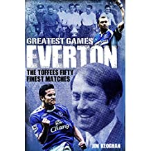 Everton Greatest Games: The Toffees Fifty Finest Matches