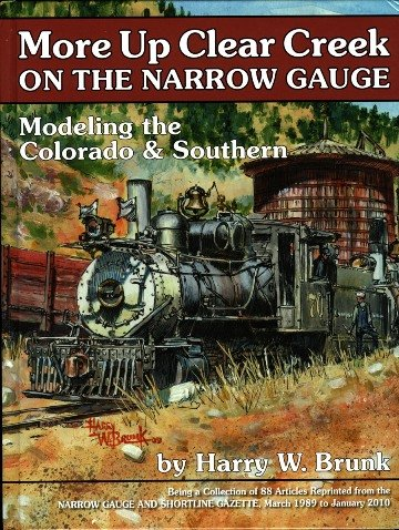 More Up Clear Creek on the Narrow Gauge: Modeling the Colorado & Southern (Modeling the Colorado & Southern, 2)