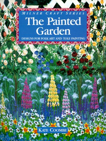 The Painted Garden: Designs For Folk Art And Tole Painting