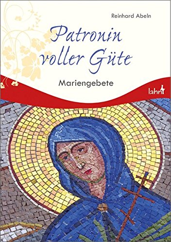 Patronin voller Güte: Mariengebete