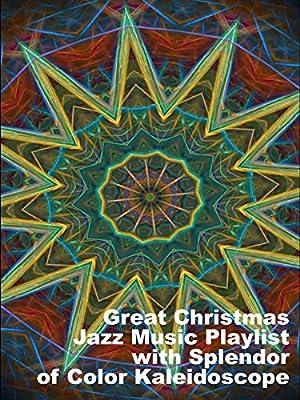 Great Christmas Jazz Music Playlist with Splendor of Color Kaleidoscope