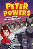 img - for Peter Powers and the Rowdy Robot Raiders! book / textbook / text book