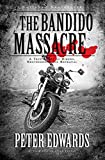 Bandido Massacre, The: A True Story Of Bikers, Brotherhood And Be