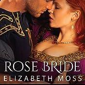 Rose Bride: Lust in the Tudor Court, Book 3   Elizabeth Moss