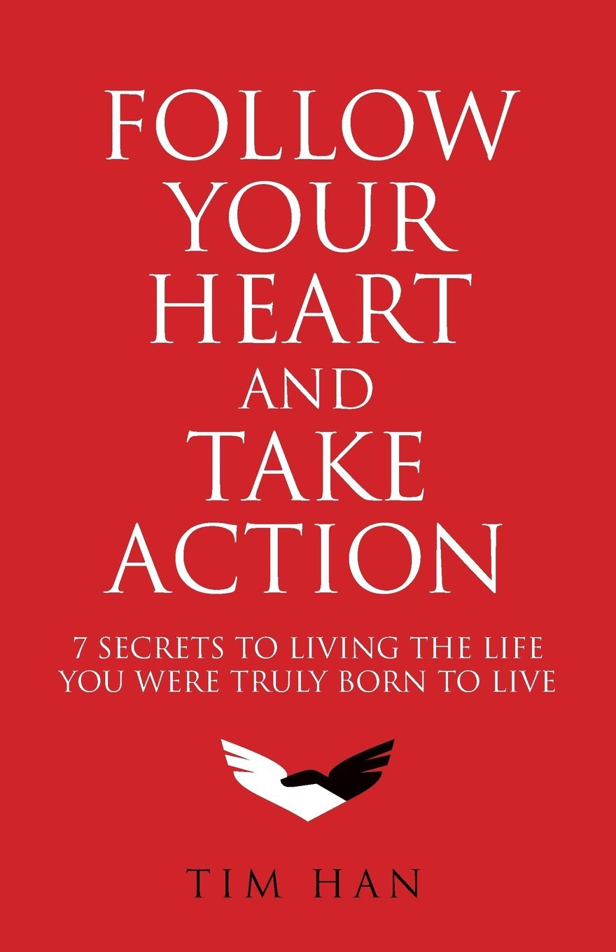 Read Online Follow Your Heart and Take Action: 7 Secrets to Living the Life You Were Truly Born to Live pdf epub