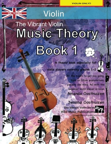 Grade 2 Violin - The Vibrant Violin Music Theory Book 1 - UK Terms: A music theory book especially for violinists with easy to follow explanations, puzzles, and more. All you need to know for Grades 1-2 Violin.