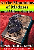 At the Mountains of Madness  and Other Stories: 15 Works. (The Case of Charles Dexter Ward, The Colour Out of Space, The Dream-Quest of Unknown Kadath, The Dreams in the Witch-House and more)