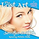The Lost Art: A Romantic Comedy Audiobook by Jennifer Griffith Narrated by Natalie Duke