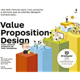 Value Proposition Design. Como Construir Propostas de Valor Inovadoras