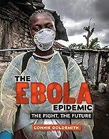 The ebola epidemic : the fight, the future