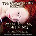 When to Fear the Living: Veil Diaries, Book 3 Audiobook by B.L. Brunnemer Narrated by Carla Mercer-Meyer, Kris Koscheski