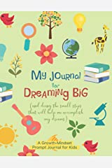 My Journal for Dreaming Big: A growth-mindset prompt journal for kids | Weekly journal entries | Goal visualization and tracking | Mind-stretching activities Paperback