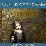 A Child of the Rain | Elia W. Peattie