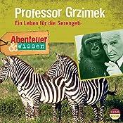 Professor Grzimek - Ein Leben für die Serengeti(Abenteuer & Wissen):  | Theresia Singer