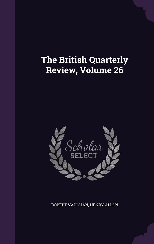 The British Quarterly Review, Volume 26 PDF