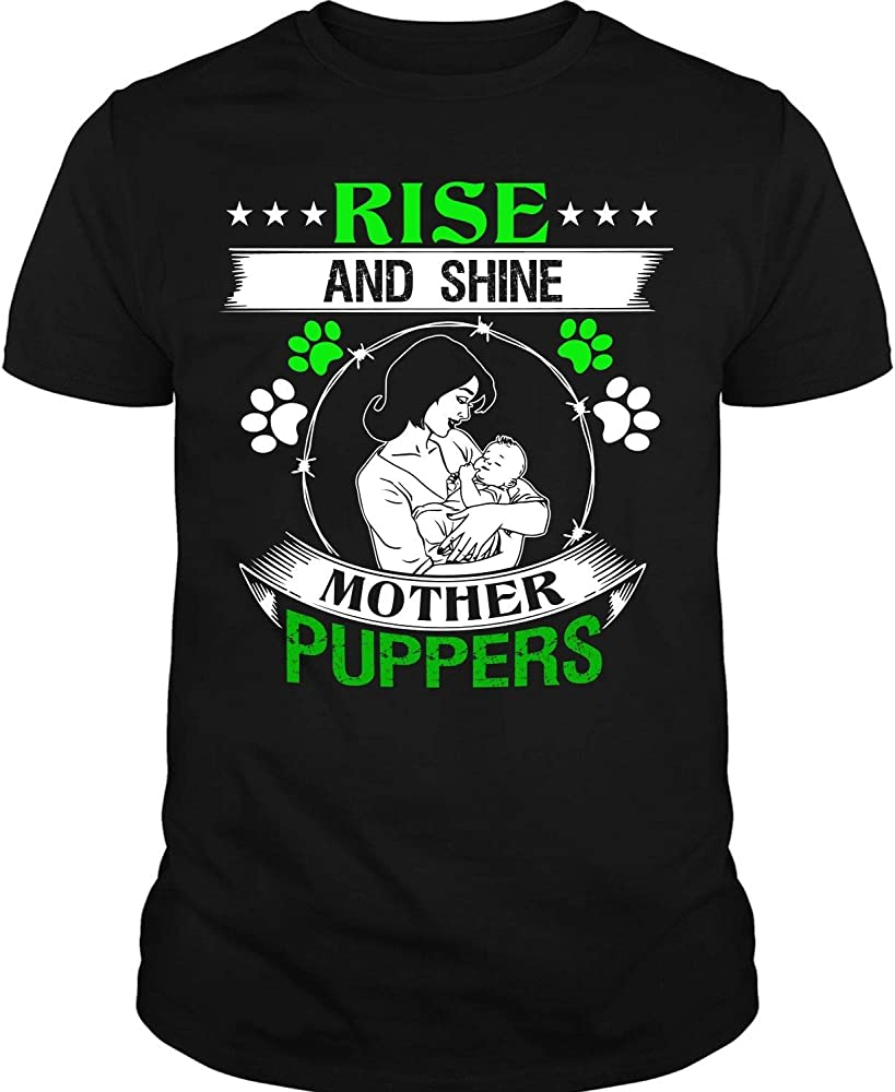 Rise And Shine T Shirt Mother Puppers T Shirt