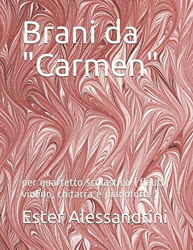 Brani da Carmen: per quartetto scolastico (flauto, violino, chitarra e pianoforte) Copertina flessibile – 11 nov 2017 Ester Alessandrini Independently published 1973278006