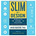 Slim by Design: Mindless Eating Solutions for Everyday Life Hörbuch von Brian Wansink Gesprochen von: Brian Wansink