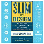 Slim by Design: Mindless Eating Solutions for Everyday Life | Brian Wansink