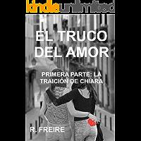 EL TRUCO DEL AMOR: PRIMERA PARTE. LA TRAICIÓN DE CHIARA (Spanish Edition) book cover