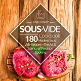 Sous Vide Cookbook: 180 Modern Sous Vide Recipes - The Art and...