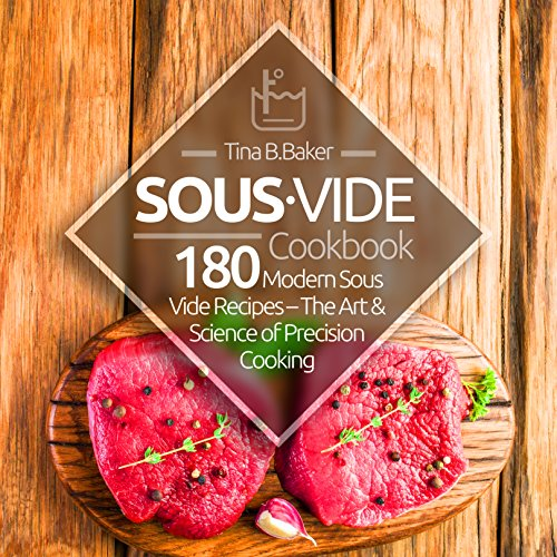 Sous Vide Cookbook: 180 Modern Sous Vide Recipes - The Art and Science of Precision Cooking at Home (Plus Cocktails)