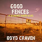 Good Fences: A Scorched Earth Novel | Boyd Craven III