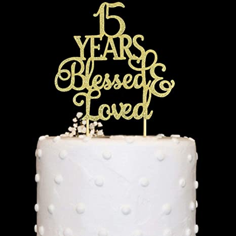 Amazon Com 15 Years Blessed Loved Cake Topper For 15th Birthday Wedding Anniversary Party Decorations Gold Glitter Toys Games