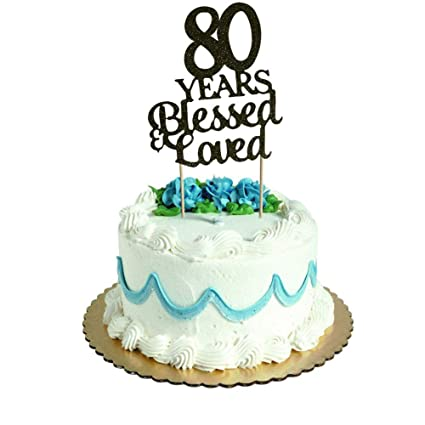 Amazon 80 Years Blessed Loved Cake Topper For 80th Birthday
