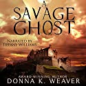 A Savage Ghost Audiobook by Donna K. Weaver Narrated by Tiffany Williams