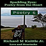 Sparkling Eyes: Poetry from the Heart: Love and Heartache | Richard M Knittle Jr.