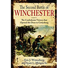 The Second Battle of Winchester: The Confederate Victory that Opened the Door to Gettysburg
