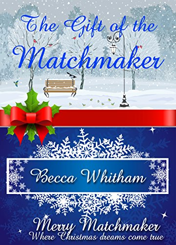 The Gift of the Matchmaker (A Merry Matchmaker novella) by [Whitham, Becca]