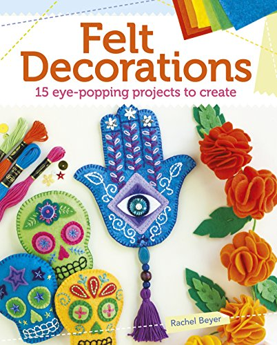 Book Cover: Felt Decorations: 15 eye-popping projects to create