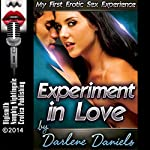 Experiment in Love: My First Erotic Sex Experience (My First Time Series, Book 5) | Darlene Daniels
