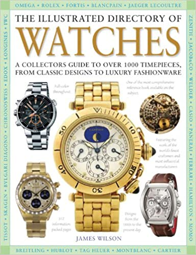 Book The Illustrated Directory of Watches: A Collectors Guide to Over 1000 Timepieces, from Classic Designs to Luxury Fashionware
