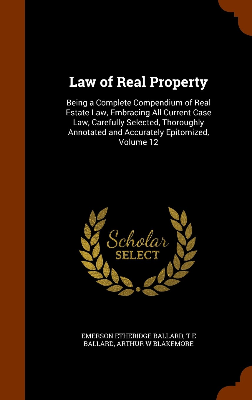 Download Law of Real Property: Being a Complete Compendium of Real Estate Law, Embracing All Current Case Law, Carefully Selected, Thoroughly Annotated and Accurately Epitomized, Volume 12 pdf