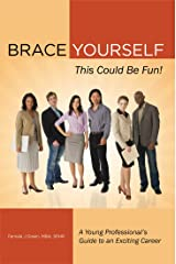 Brace Yourself, This Could Be Fun!: A Young Professional's Guide to an Exciting Career Kindle Edition