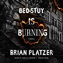 Bed-Stuy Is Burning: A Novel Audiobook by Brian Platzer Narrated by Donald Corren