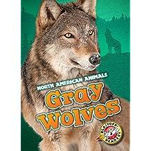 Gray Wolves (Blastoff! Readers: North American Animals) (North American Animals: Blastoff Readers, Level 3)