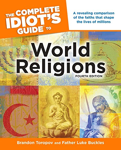 The Complete Idiot's Guide to World Religions, 4th Edition: A Revealing Comparison of the Faiths That Shape the Lives of Millions