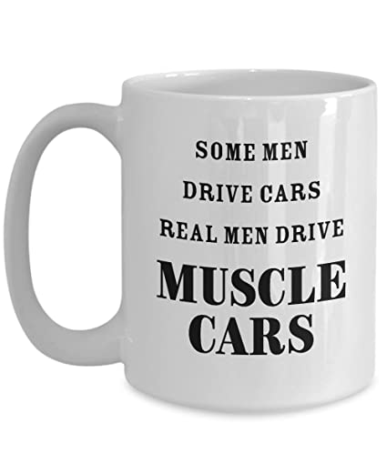 Amazon Com Muscle Car Coffee Mugs Some Men Drive Cars Real Men