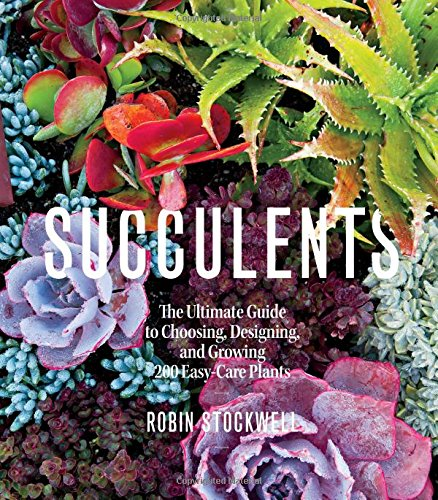 Succulents: The Ultimate Guide to Choosing, Designing, and Growing 200 Easy Care Plants (Sunset) (Table Round Timber)
