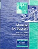 Manage for Success : Effective Utility Leadership Practices, Office of Water Programs, 159371002X
