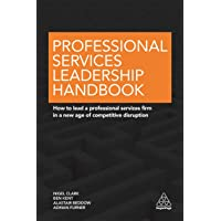 Professional Services Leadership Handbook: How to Lead a Professional Services Firm in a New Age of Competitive…