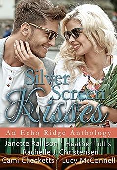 Silver Screen Kisses: An Echo Ridge Anthology (Echo Ridge Romance Book 3) by [McConnell, Lucy, Checketts, Cami, Tullis, Heather, Rallison, Janette, Christensen, Rachelle J.]