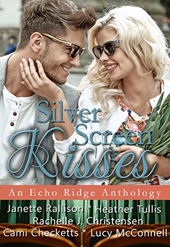 Silver Screen Kisses: An Echo Ridge Anthology (Echo Ridge Romance Book 3) by [McConnell, Lucy, Checketts, Cami, Tullis, Heather, Rallison, Janette, Christensen, Rachelle J.]