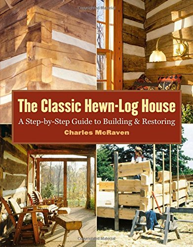 The Classic Hewn-Log House: A Step-by-Step Guide to Building and Restoring (Building Log Cabins)